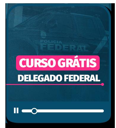 CURSO GRÁTIS | DELEGADO FEDERAL