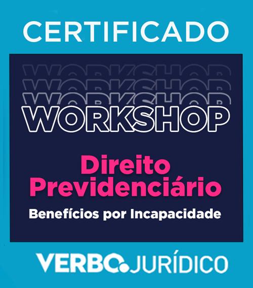Certificado Workshop Direito Previdenciário Benefícios por Incapacidade