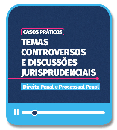 CASOS PRÁTICOS - Temas Controversos e Discussões Jurisprudenciais - Penal